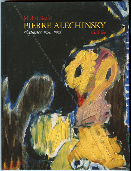 Pierre ALECHINSKY. Séquence 1980-1992. Paris, Galilée, 1994.