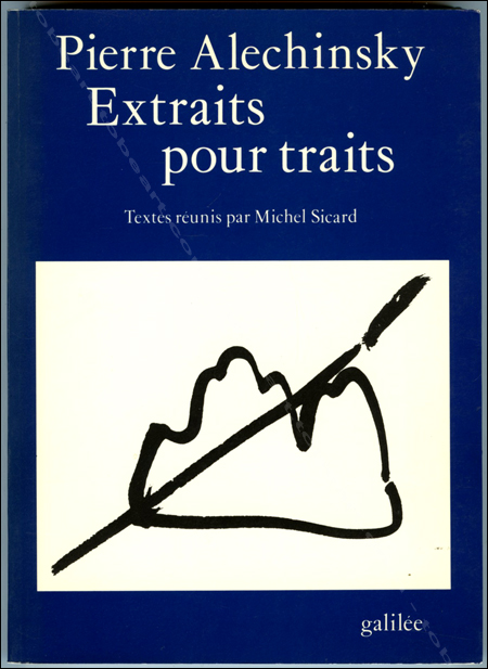 Pierre ALECHINSKY / Michel Sicard - Extraits pour traits. Paris, Editions Galilée, 1989.
