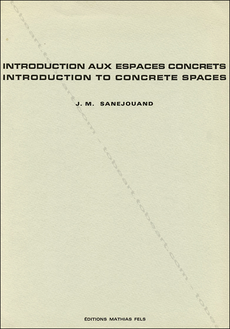 Jean-Michel SANEJOUAND. Introduction aux espaces concrets / Introduction to concrete spaces. Paris, Editions Mathias Fels, (1970).